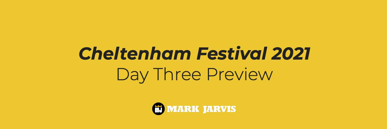 Cheltenham Festival 2021 Day Three